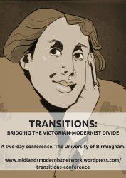 9-10th April: Midlands Modernist Network's Transitions: Bridging the Victorian-Modernist Divide Conference