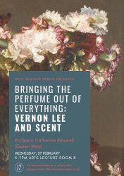 27 February: Professor Catherine Maxwell (Queen Mary): 'Bringing the perfume out of everything: Vernon Lee and Scent'