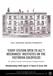 10th April: Dr. Sarah Comyn (UCD) 'Every Station Open to All'? Mechanics' Institutes on the Victorian Goldfields