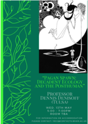 "Postponed!: Prof. Dennis Denisoff, ""Pagan Spawn: Decadent Ecology & the Posthuman"""