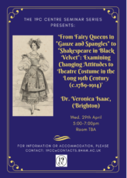 "Postponed!: Dr. Veronica Isaac: ""Examining Changing Attitudes to Theatre Costume in the Long 19th Century (c.1789-1914)"""