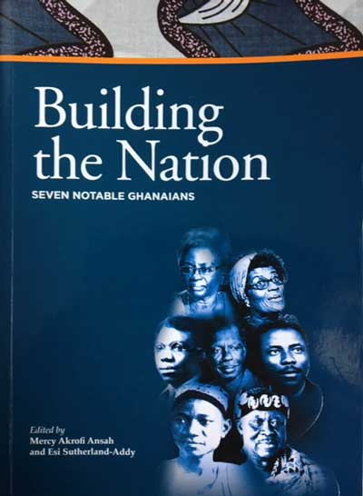"Cover of the book ""Building the Nation: Seven Notable Ghanaians"""