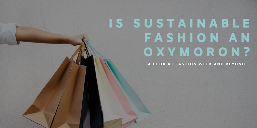Is Sustainable Fashion an Oxymoron? A Look at Fashion Week and Beyond