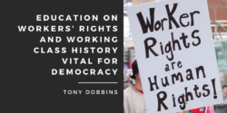 Education on Workers' Rights and Working Class History Vital for Democracy