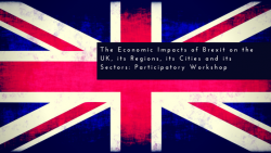 The Economic Impacts of Brexit on the UK, its Regions, its Cities and its Sectors: Participatory Workshops