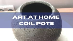 An image of a clay pot that has not yet been fired. The text reads 'ART AT HOME: COIL POTS'