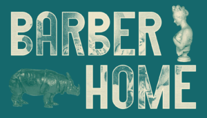 A blue banner which reads 'Barber Home'. A bust of a woman is in the top right corner. A bronze sculpture of a rhino is in the bottom left.