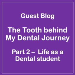 Guest Blog – The Tooth behind My Dental Journey (part 2) –  Life as a Dental student