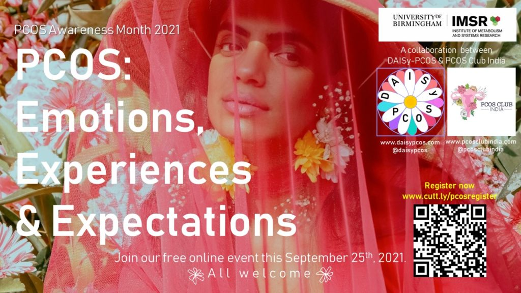 The image promotes an event for PCOS Awareness Month on September 25th, 2021. The event is called PCOS: Emotions, Experiences and Expectations. People are invited to join this free online event taking place on this date by registering on Eventbrite at www.cut.ly/pcosmonth The event is organized by the DAISy-PCOS team based at the Institute of Metabolism and Systems Research at University of Birmingham. You can find out more at www.daisypcos.com. The event is in partnership with PCOS Club India. There is also a photograph of a women surrounded by daisy flowers accompanying the text.
